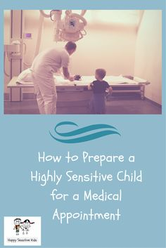 How to Prepare a Highly Sensitive Child for a Medical Appointment - firsts are difficult for HSCs but with careful planning that first appointment can be much less stress for you and your child.