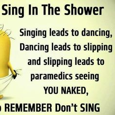 Dancing I  the mirror singing in the shower