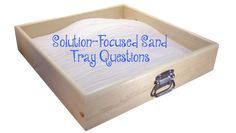 Solution-Focused Sand Tray Questions • Could you make a tray that shows the last time this was not a problem? • This challenge could be a lot bigger: Could you make a sand tray about how you've kept...