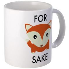 For Fox Sake Mug on CafePress.com