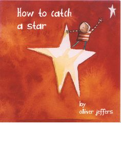 Oliver Jeffers - Picture Books, How to catch a star Sleepy Man Banjo Boys, Oliver Jeffers, Best Children Books, Son Love, The Little Prince, Picture Books, Children's Book Illustration, Book Collection, Social Skills