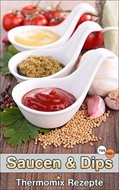 Gratis eBook Thermomix Rezepte: Ausgezeichnete Saucen & Dips (Thermomix TM5 & TM31 Kochbuch)