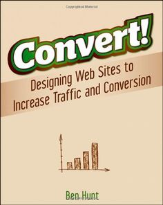 Convert!: Designing Web Sites to Increase Traffic and Conversion by Ben Hunt,http://www.amazon.com/dp/0470616334/ref=cm_sw_r_pi_dp_XsHHtb10RMPGMS24