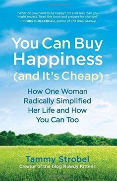 You Can Buy Happiness (and It's Cheap): How One Woman Radically by Tammy Strobel