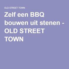 Zelf een BBQ bouwen uit stenen - OLD STREET TOWN
