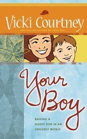"Click to view a larger cover image of ""Your Boy: Raising a Godly Son in an Ungodly World"" by Vicki Courtney"