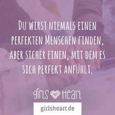 Mehr Sprüche auf: www.girlsheart.de #perfekt #partner #mensch #freund #liebe #verliebt #leben