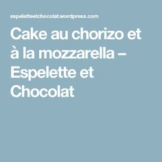 Cake au chorizo et à la mozzarella – Espelette et Chocolat