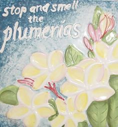 Stop and Smell the Plumerias Tile - Ceramics from Hawaii