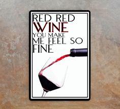 Wine art on metal sign,Red red wine you make me feel so fine,kitchen art. $25.00, via Etsy.