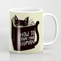 How To Train Your Human coffee mug by Tobe Fonseca Funny Coffee Mugs, Coffee Humor, Funny Mugs, Cat Mug, How To Train Your, Coffee Cafe, Mug Shots, Crazy Cat Lady, Mug Cup