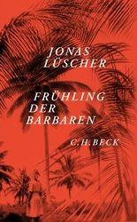 Die Labilität der Zivilisation  Jonas Lüscher hat mit »Frühling der Barbaren«  ein beeindruckendes Debüt hingelegt.  Von Patrick Wichmann