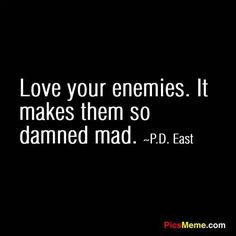 More than likely they are angry anyway