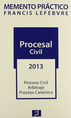 Procesal Civil. Proceso civil, Arbitraje, Proceso canónico : actualizado a 26 de octubre de 2012 2013. Alfonso Melón Muñoz.  Editorial Francis Lefevre, 2012