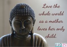 Love the whole world as a mother loves her only child. Types Of Infertility, Infertility Treatment, Ivf Clinic, Only Child, Mothers Love, Festivals, Love Her, Statue, Children