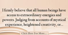 The most popular Jean Houston Quotes About Experience - 17545 : I firmly believe that all human beings have access to extraordinary energies and powers. Judging from accounts of mystical experience, heightened : Best Experience Quotes Experience Quotes, Houston, Believe, Quotes About Experience
