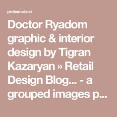 Doctor Ryadom graphic & interior design by Tigran Kazaryan » Retail Design Blog... - a grouped images picture - Pin Them All