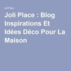 Joli Place : Blog Inspirations Et Idées Déco Pour La Maison