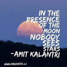 In presence of the moon nobody sees stars-Amit Kalantri by magneticlawofattraction