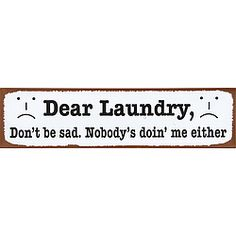 Funny sign for your laundry area laments your shared dirty dilemma.