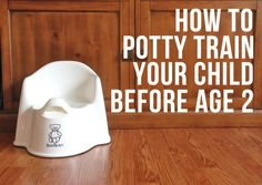 How to Potty Train Your Child Before Age 2....good basic ideas....