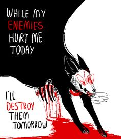 While my enemies hurt me today. I'll destroy them tomorrow.