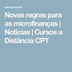 Novas regras para as microfinanças   Notícias   Cursos a Distância CPT