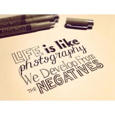 Life is like photography...