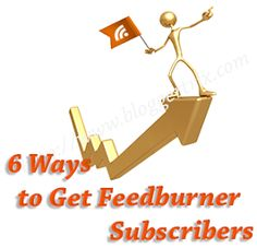 6 Ways to Get Feedburner Subscribers to Blogger | Blogger Trix | Blogger Tips and Tricks | Free Templates