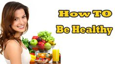 ►► How To Be Healthy | How To Be Healthy And Fit