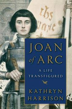Joan of Arc: A Life Transfigured by Kathryn Harrison #PopularBooks
