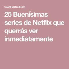 25 Buenísimas series de Netflix que querrás ver inmediatamente