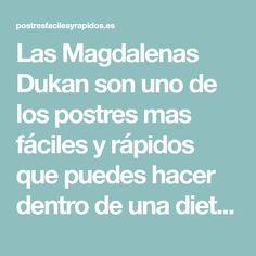 Las Magdalenas Dukan son uno de los postres mas fáciles y rápidos que puedes hacer dentro de una dieta! Esta receta es super fácil! Adelante!