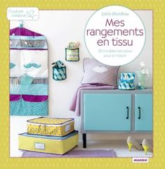 """""""MY FABRIC STORAGE ACCESORIES"""" by Sylvie Blondeau -- 23 practical and beautiful models for women wishing to make their own storage accessories (bedroom and dressing, bathroom and laundry, workshop, accessories for travelling). ✣ Softcover with flaps / 23 x 23.5 cm / 96 pp / €19.80"""