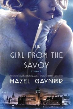 The Girl from The Savoy by Hazel Gaynor. 'Sometimes life gives you cotton stockings. Sometimes it gives you a Chanel gown …'