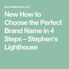 New How to Choose the Perfect Brand Name in 4 Steps – Stephen's Lighthouse