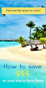 Best time to go to Bora Bora and How to Save $$