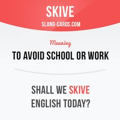 """Skive"" means to avoid school or work. Example: Shall we skive English today?…"