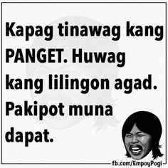 Tagalog Quotes Hugot Funny, Pinoy Quotes, Hugot Quotes, Funny Hugot Lines, Filipino Funny, Patama Quotes, Gratitude Quotes, Happy Pills, Sarcasm Humor