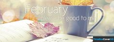 February Please Be Good To Me Facebook Timeline Cover Hd Facebook Covers - Timeline Cover HD