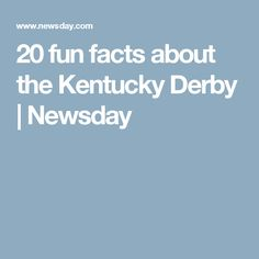 60c7c32ff3f 20 fun facts about the Kentucky Derby