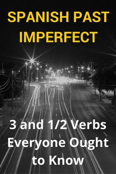 Spanish Past Imperfect: 3 and 1/2 Verbs Everyone Ought to Know