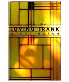 "Loving Frank, by Nancy Horan   ($14, amazon.com).    ""A searing fictional exploration of architect Frank Lloyd Wright's extramarital affair."""