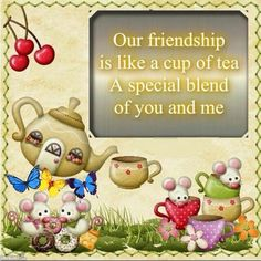 Our friendship is like a cup of tea. A special blend of you and me Friend Friendship, Best Friendship, Friendship Quotes, Friends Are Family Quotes, Real Friends, Special Friends, Valentines Day Poems, Friend Birthday Quotes, Friend Quotes