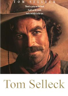 Tom Selleck...Quigley Down Under...great movie, and Alan Rickman is the villain. Rawr
