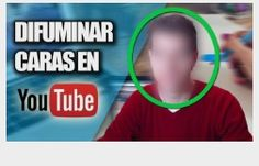 articuloseducativos.es/ Cómo Difuminar una Cara en un Vídeo de Youtube Sin Programas « Educacion – articuloseducativos.es