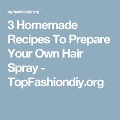 3 Homemade Recipes To Prepare Your Own Hair Spray - TopFashiondiy.org