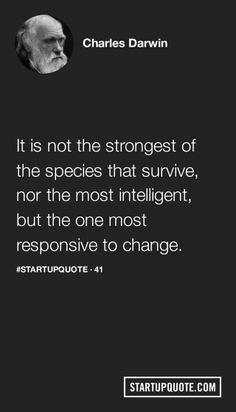 startupquote:  It is not the strongest of the species that...