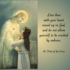 Live then with your heart raised up in God, and do not allow yourself to be crushed by sadness.  #daughtersofmarypress #daughtersofmary #lent