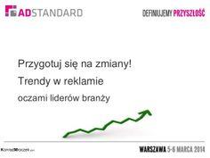 Przygotuj się na zmiany! Trendy w reklamie oczami liderów branży - Konrad Mroczek by InternetSTANDARD via slideshare